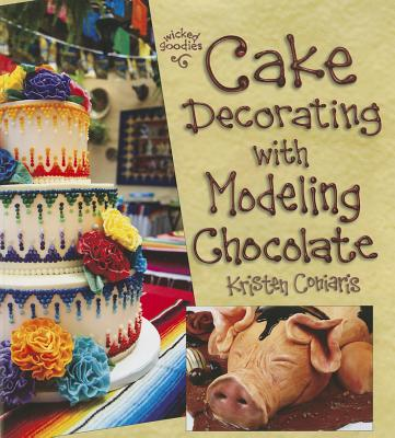 Cake Decorating with Modeling Chocolate By Coniaris, Kristen